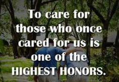 To care for those who once cared for us is one of the highest honors. #caregiver