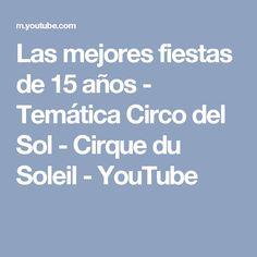 Las mejores fiestas de 15 años - Temática Circo del Sol - Cirque du Soleil - YouTube