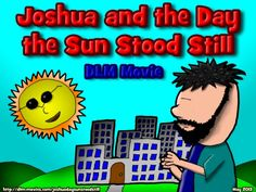 """God makes the sun stand still for a whole day so Joshua and his army can defeat Gibeon.  Joshua 10:1-14 King James Version (KJV)   """"And there was no day like that before it or after it, that the Lord hearkened unto the voice of a man: for the Lord fought for Israel.""""  Joshua 10:14 KJV  http://dlm-movies.com/joshuadaysunstoodstill/"""