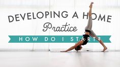 Developing a Home Practice: How Do I Start? | Yoga International