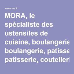 MORA, le spécialiste des ustensiles de cuisine, boulangerie, patisserie, coutellerie, taillanderie