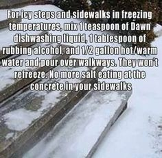 For icy sidewalks - 1 tsp Dawn, 1 Tbsp rubbing alcohol, gallon warm water. Household Cleaning Tips, House Cleaning Tips, Diy Cleaning Products, Deep Cleaning, Cleaning Hacks, Household Chores, Cleaning Solutions, Spring Cleaning, Car Cleaning