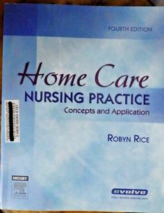 Home Care Nursing Practice: Concepts and Application by Robyn Rice