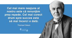 """Cel mai mare neajuns al nostru este că renunțăm prea repede. Cel mai corect drum către succes este să mai încerci o dată."" Thomas Edison Optimism, Wise Words, Projects To Try, Quotes, Tattoo, I Love, Quotations, Word Of Wisdom, Quote"