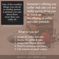 I'd take the coffee and cake. #codependency #recovery #Mind