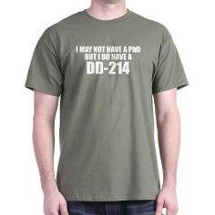 I MAY NOT HAVE A PhD BUT I DO HAVE A DD214 T-Shirt