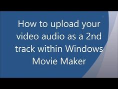 Window Movie Maker - Create videos for free with windows live video Maker!: How to upload your video audio as a second track within Windows Movie Maker!