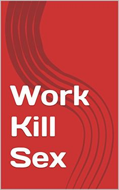 Work Kill Sex by [Pochassic]