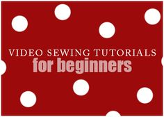 Video Sewing Tutorials for Beginners Love this and She explains it so well!