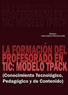 La Formación del Profesorado en TIC: Modelo TPACK [descargar PDF]│@gabrielaspadoni