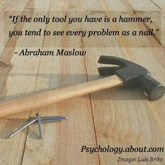 """""""If the only tool you have is a hammer, you tend to see every problem as a…"""