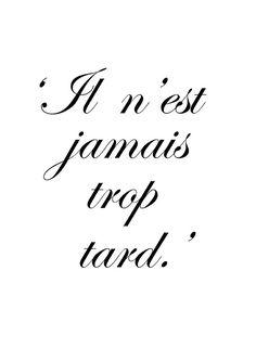 """'It is never too late' - """"Il n'est jamais trop tard, il faut partir au point"""" - Complete French saying"""