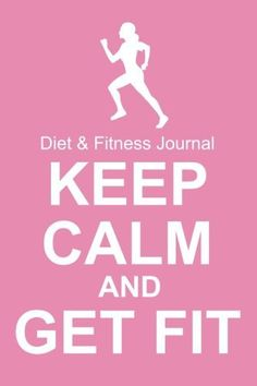 Diet & Fitness Journal: Keep Calm And Get Fit - Start Your Journey To The New You! - http://www.exercisejoy.com/diet-fitness-journal-keep-calm-and-get-fit-start-your-journey-to-the-new-you/fitness/
