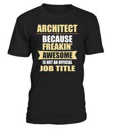 Architect Because Freakin  Architect#tshirt#tee#gift#holiday#art#design#designer#tshirtformen#tshirtforwomen#besttshirt#funnytshirt#age#name#october#november#december#happy#grandparent#blackFriday#family#thanksgiving#birthday#image#photo#ideas#sweetshirt#bestfriend#nurse#winter#america#american#lovely#unisex#sexy#veteran#cooldesign#mug#mugs#awesome#holiday#season#cuteshirt