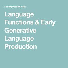 Language Functions & Early Generative Language Production