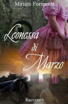 """""""Leonessa di Marzo"""" - Miriam Formenti - ebook 2016"""