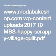 www.modabakeshop.com wp-content uploads 2017 10 MBS-happy-scrappy-village-quilt.pdf