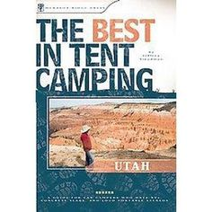 The Best in Tent Camping Utah (Paperback)  With Utah native and camping expert Jeffery Steadman on your side, the very best tent camping in Utah is only a quick read away. Utah represent the best of the best. Lets keep it that way and protect Canyonlands.