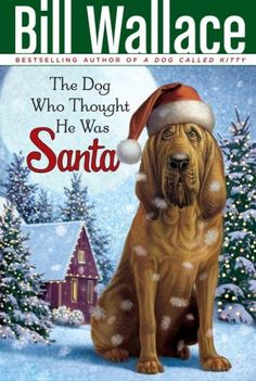 The Dog Who Thought He Was Santa by Bill Wallace