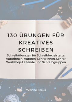 Mein neuer Schreibratgeber mit 130 Übungen für Kreatives Schreiben ist erschienen. Hier erfährst du, was dieser Ratgeber dir alles bietet.