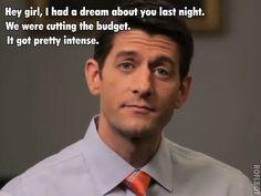 Hey Girl, I had a dream last night. We were cutting the budget, it got pretty intense.