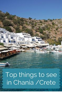 Top things to see in Chania region in Crete, including the beautiful village of Loutro