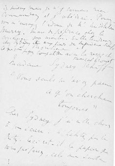 """To Sydney Schiff:""""To Monsieur and Madame Sydney Schiff.You alone seem to me what one constantly seeks.Dear Sydney I have a thousand things to write you. Don't go to live at the Ritz. Is this the paper you prefer, this seems better to me but I know nothing about it. Command and I shall obey. ... A thousand endearments dear Sydney and at the feet of Madame Schiff as much as you judge compatible with the respect of Marcel Proust. """""""