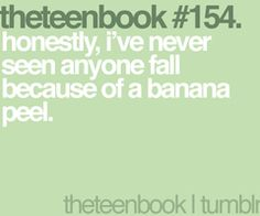 honestly, i've never seen anyone fall because of a banana peel