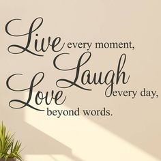 Get inspired every day by putting up this inspirational words on your wall - Live every moment, Laugh everyday, Love beyond words!