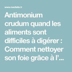 Antimonium crudum quand les aliments sont difficiles à digérer : Comment nettoyer son foie grâce à l'homéopathie   Medisite