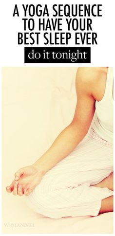 Want the best sleep ever? Try this yoga sequence, tonight!