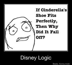 Disney logic no kid would think that Cartoon Logic, Childhood Ruined, Childhood Memories, Funny Quotes, Funny Memes, Funny Logic, Teen Quotes, Cinderella Shoes, Cinderella Funny