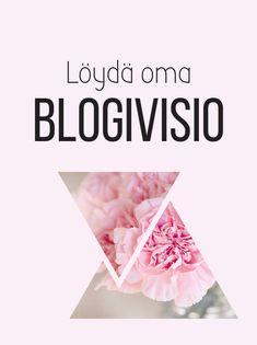 Miten ja miksi selvität oman blogivisiosi