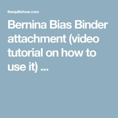 Bernina Bias Binder attachment (video tutorial on how to use it) ...