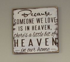 Because Someone We Love is in HEAVEN/There's a little bit of HEAVEN in our home Sign/shelf sitter