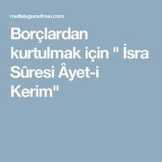 "Borçlardan kurtulmak için "" İsra Sûresi Âyet-i Kerim"" Motto, Allah, Religion, Prayers, Faith, Quotes, Bern, Quotations, Prayer"