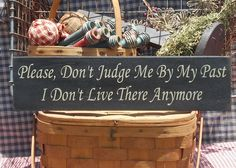 """Please, Don't Judge Me By My Past. I Don't Live There Anymore. painted wood sign 4.5"""" x 18"""" choice of color"""