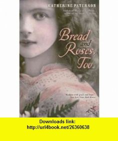 [BREAD AND ROSES, TOO] BY Paterson, Katherine (Author) Clarion  (publisher) Hardcover Katherine Paterson ,   ,  , ASIN: B0050QIQD2 , tutorials , pdf , ebook , torrent , downloads , rapidshare , filesonic , hotfile , megaupload , fileserve