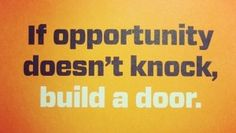If opportunity doesn't knock, build a door. -- inspiring quote by Milton Berle from Inspiration Station's Quotes channel Great Quotes, Quotes To Live By, Me Quotes, Motivational Quotes, Inspirational Quotes, Door Quotes, Lady Quotes, Amazing Quotes, The Words