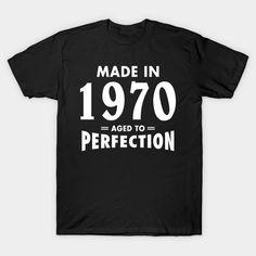 Made In 1970 Aged to Perfection T-Shirt  #birthday #gift #ideas #birthyears #presents #image #photo #shirt #tshirt #sweatshirt