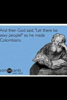 i cannot even begin to express how true this is, Colombian guys really are hotter.