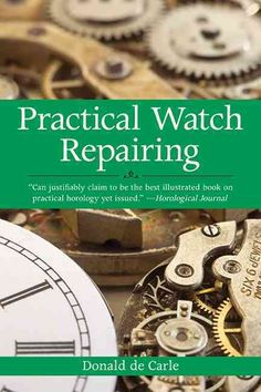 The absorbing and everlasting subject of watch repairing has been dealt with in books in many languages throughout the years. But when de Carle first set out to write Practical Watch Repairing in 1946