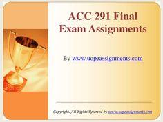 Find answers of UOP ACC 291 Final Exam HomeWork Help Latest for students of University of Phoenix. Visit the link below for more A+ Tutorials www. Final Exams, Homework, Finals, Phoenix, Students, University, Tutorials, Templates, Link