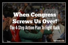 When Congress Screws Us Over On GMO Labeling : The Action Plan To Fight Back!