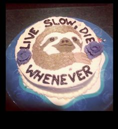 funny photos, sloth cake live slow die whenever