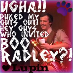 Who invited Boo Radley? Harry Potter Sequel, A Very Potter Sequel, Very Potter Musical, Avpm, Team Starkid, Remus Lupin, Valar Morghulis, Radley, Totally Awesome