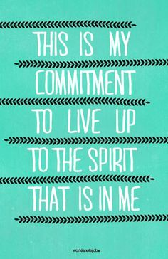 This is my commitment to live up to the spirit that is in me.