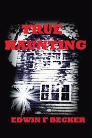 True Haunting by Edwin F Becker