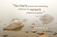 No finite point has meaning without an infinite reference point. - Jean Paul Satre