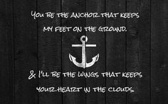 You be the anchor, I'll be the wings.❤Love my Hunk❤